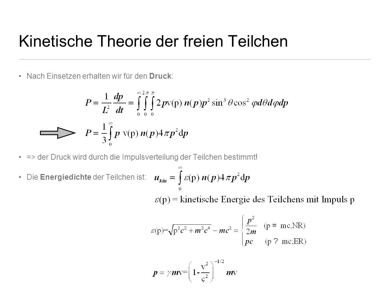 Kinetische Theorie der freien Teilchen Nach Einsetzen erhalten wir für den Druck: => der Druck wird durch die Impulsverteilung der Teilchen bestimmt!