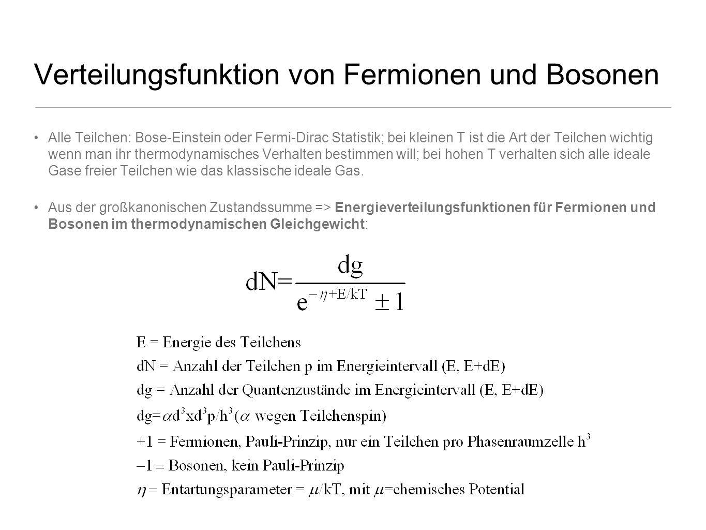 Verteilungsfunktion von Fermionen und Bosonen Alle Teilchen: Bose-Einstein oder Fermi-Dirac Statistik; bei kleinen T ist die Art der Teilchen wichtig