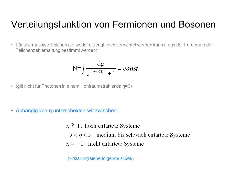 Verteilungsfunktion von Fermionen und Bosonen Für alle massive Teilchen die weder erzeugt noch vernichtet werden kann η aus der Forderung der Teilchen
