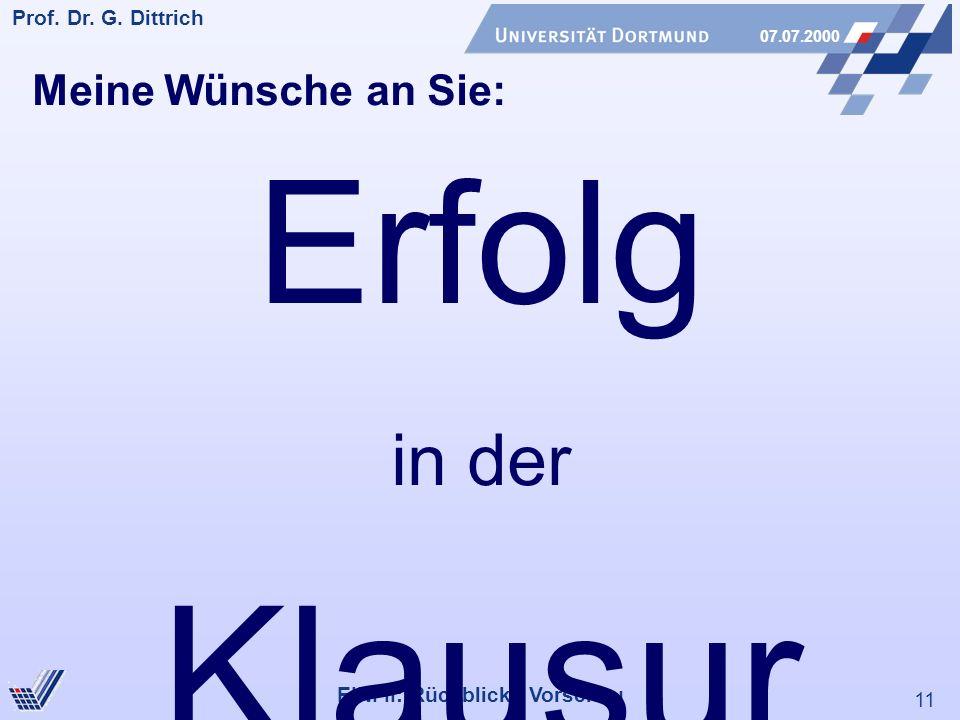11 Prof. Dr. G. Dittrich 07.07.2000 EINI II: Rückblick - Vorschau Meine Wünsche an Sie: Erfolg in der Klausur