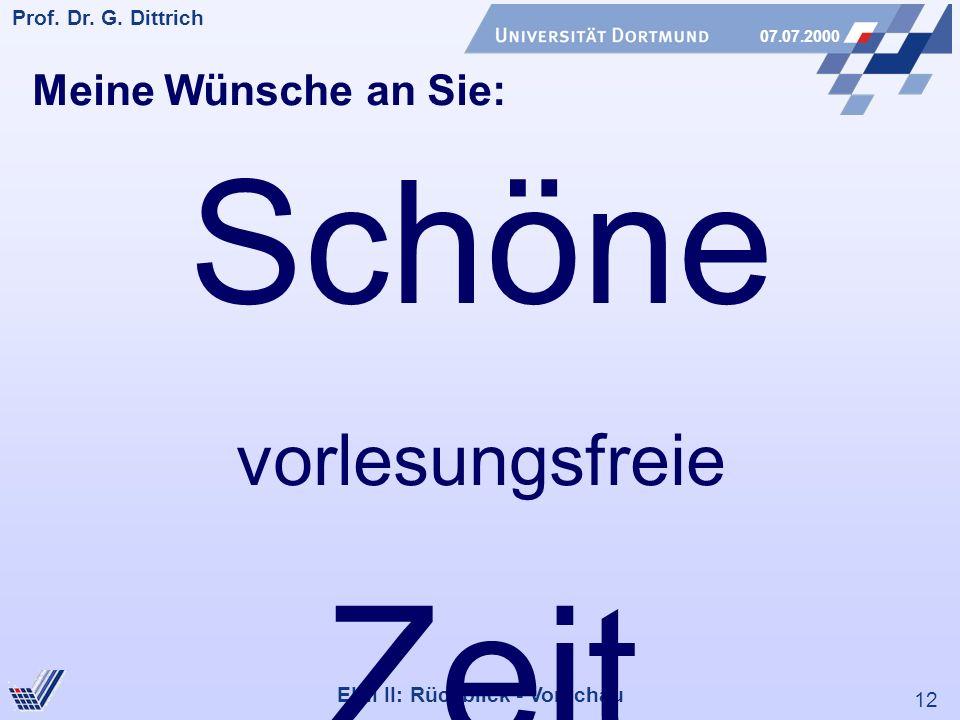 12 Prof. Dr. G. Dittrich 07.07.2000 EINI II: Rückblick - Vorschau Meine Wünsche an Sie: Schöne vorlesungsfreie Zeit