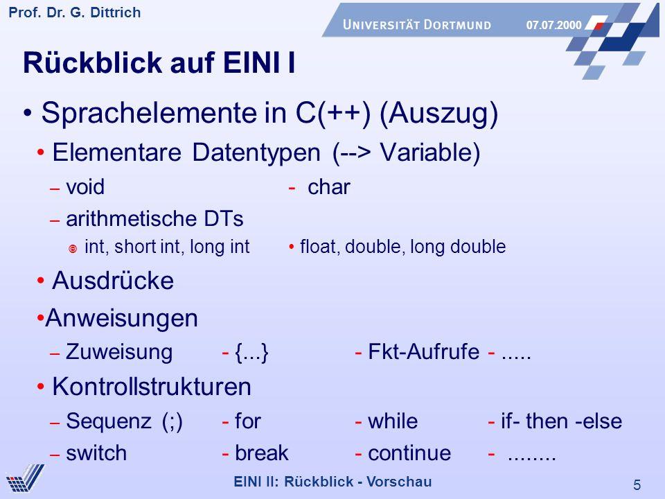 5 Prof. Dr. G. Dittrich 07.07.2000 EINI II: Rückblick - Vorschau Rückblick auf EINI I Sprachelemente in C(++) (Auszug) Elementare Datentypen (--> Vari
