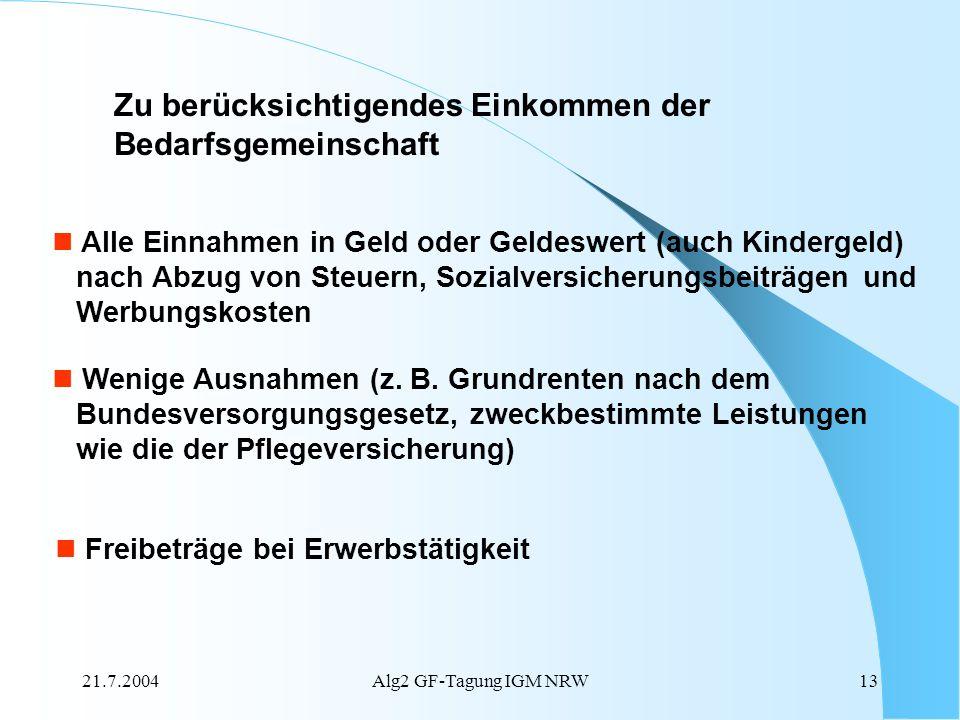 21.7.2004Alg2 GF-Tagung IGM NRW13 Alle Einnahmen in Geld oder Geldeswert (auch Kindergeld) nach Abzug von Steuern, Sozialversicherungsbeiträgen und We