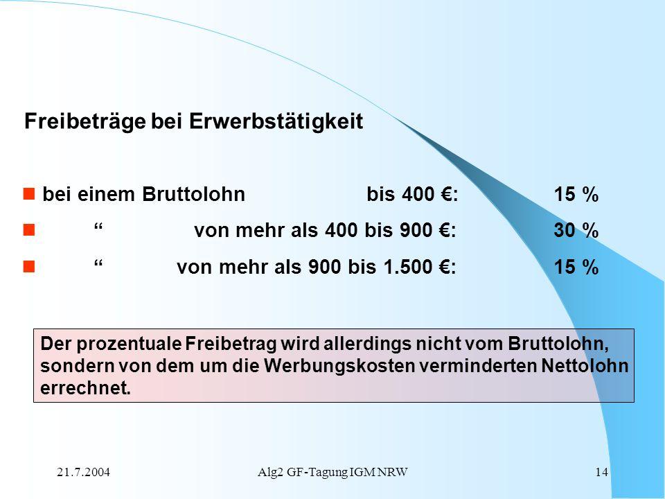 21.7.2004Alg2 GF-Tagung IGM NRW14 bei einem Bruttolohn bis 400 : 15 % von mehr als 400 bis 900 :30 % von mehr als 900 bis 1.500 :15 % Freibeträge bei