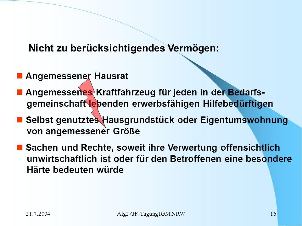 21.7.2004Alg2 GF-Tagung IGM NRW16 Angemessener Hausrat Angemessenes Kraftfahrzeug für jeden in der Bedarfs- gemeinschaft lebenden erwerbsfähigen Hilfe