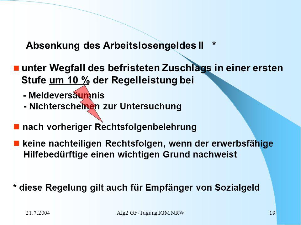 21.7.2004Alg2 GF-Tagung IGM NRW19 Absenkung des Arbeitslosengeldes II * unter Wegfall des befristeten Zuschlags in einer ersten Stufe um 10 % der Rege