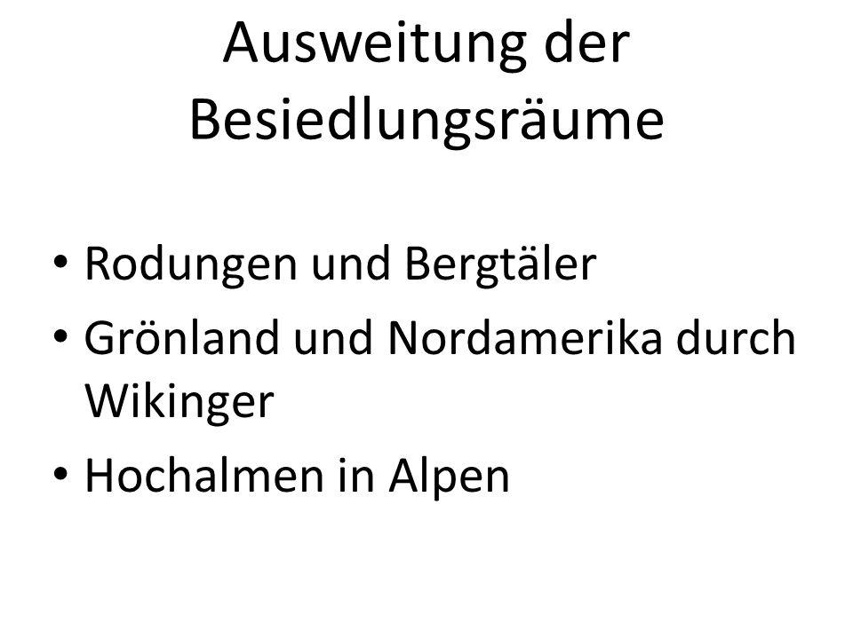 Ausweitung der Besiedlungsräume Rodungen und Bergtäler Grönland und Nordamerika durch Wikinger Hochalmen in Alpen