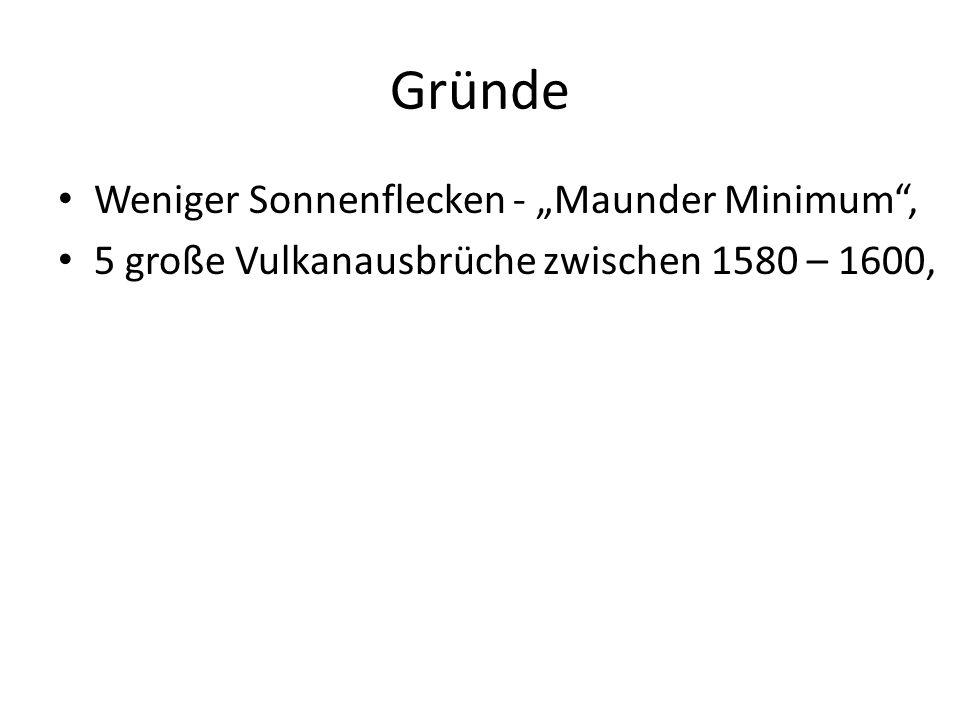 Gründe Weniger Sonnenflecken - Maunder Minimum, 5 große Vulkanausbrüche zwischen 1580 – 1600,