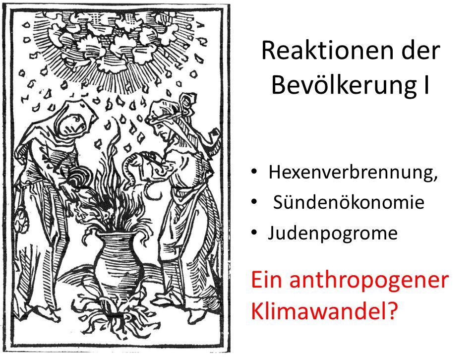 Reaktionen der Bevölkerung I Hexenverbrennung, Sündenökonomie Judenpogrome Ein anthropogener Klimawandel?