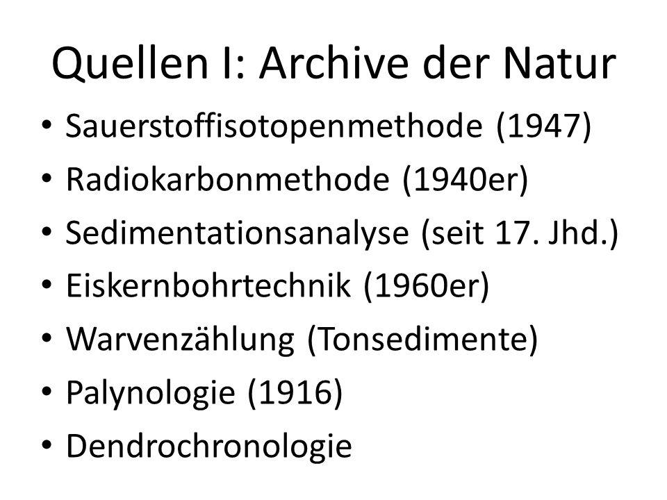 Quellen I: Archive der Natur Sauerstoffisotopenmethode (1947) Radiokarbonmethode (1940er) Sedimentationsanalyse (seit 17. Jhd.) Eiskernbohrtechnik (19