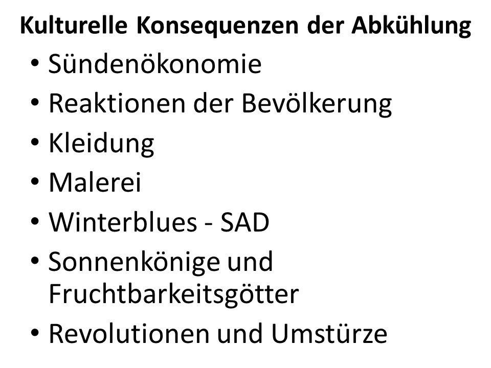 Kulturelle Konsequenzen der Abkühlung Sündenökonomie Reaktionen der Bevölkerung Kleidung Malerei Winterblues - SAD Sonnenkönige und Fruchtbarkeitsgött