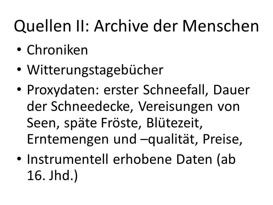 Quellen II: Archive der Menschen Chroniken Witterungstagebücher Proxydaten: erster Schneefall, Dauer der Schneedecke, Vereisungen von Seen, späte Frös