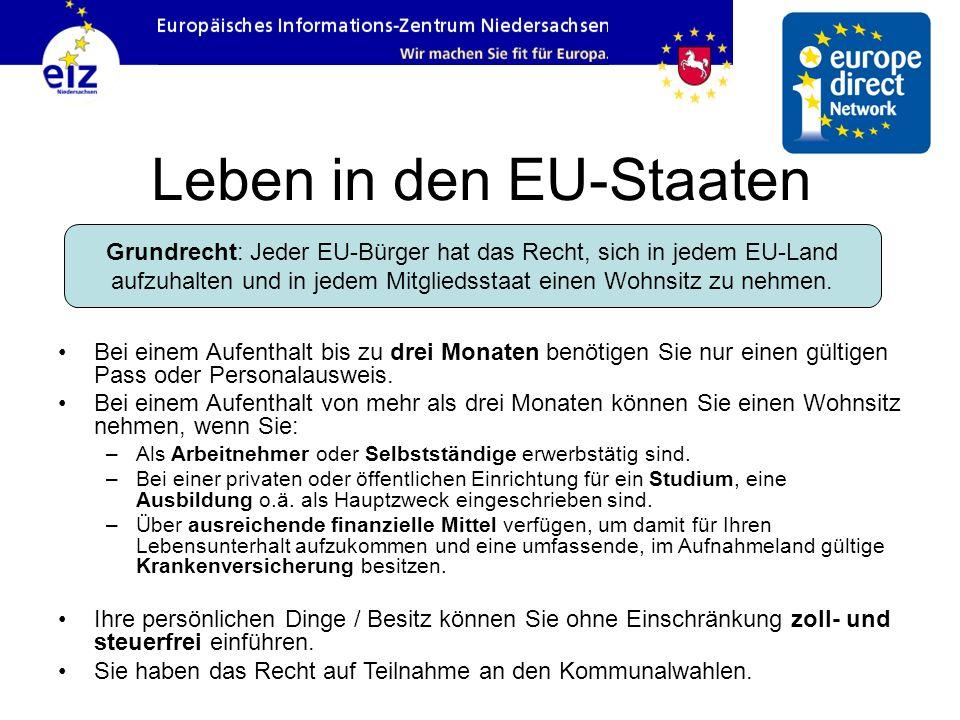 Leben in den EU-Staaten Bei einem Aufenthalt bis zu drei Monaten benötigen Sie nur einen gültigen Pass oder Personalausweis. Bei einem Aufenthalt von