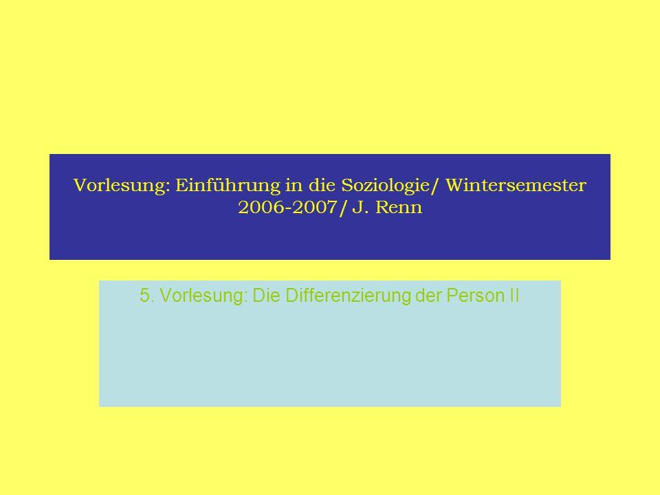 Vorlesung: Einführung in die Soziologie/ Wintersemester 2006-2007/ J. Renn 5. Vorlesung: Die Differenzierung der Person II