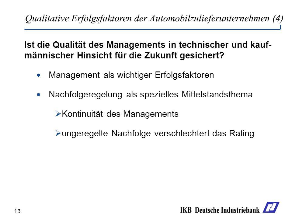 13 Ist die Qualität des Managements in technischer und kauf- männischer Hinsicht für die Zukunft gesichert? Management als wichtiger Erfolgsfaktoren N