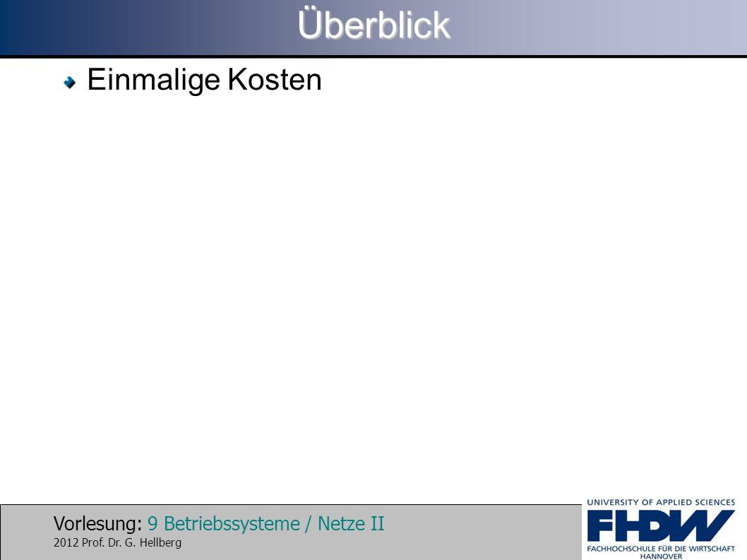 Vorlesung: 9 Betriebssysteme / Netze II 2012 Prof. Dr. G. HellbergÜberblick Einmalige Kosten