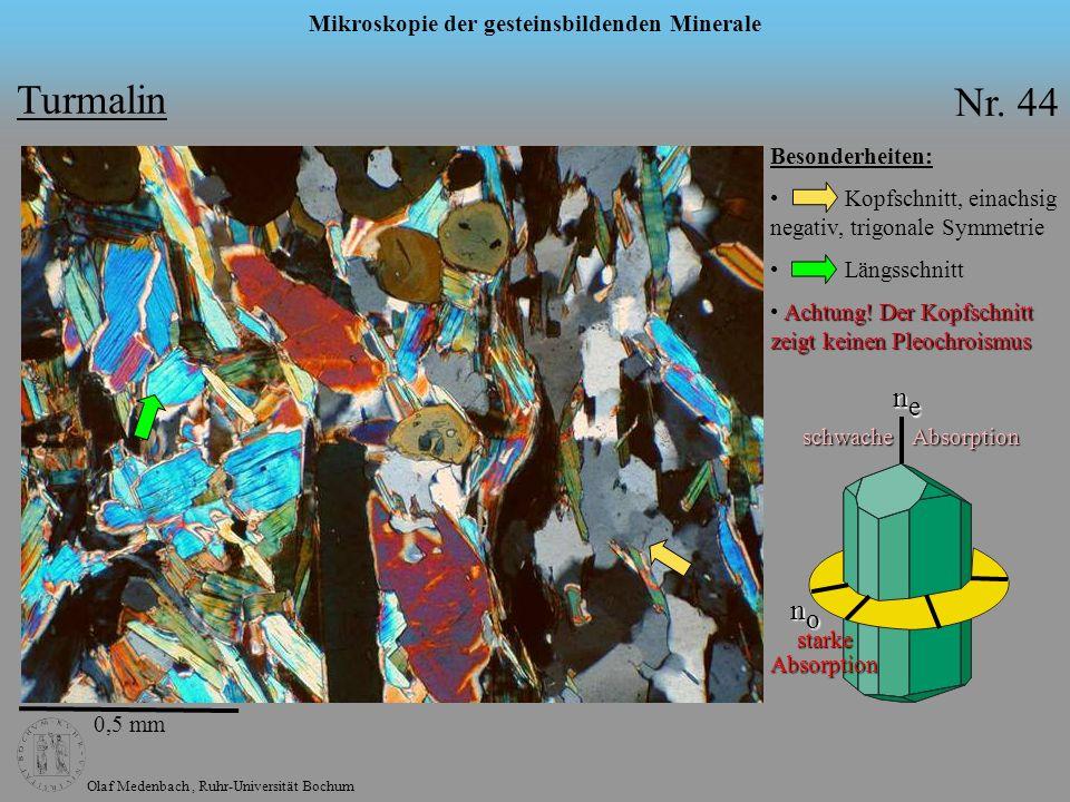 Olaf Medenbach, Ruhr-Universität Bochum Mikroskopie der gesteinsbildenden Minerale Turmalin Nr. 44 0,5 mm Besonderheiten: Kopfschnitt, einachsig negat