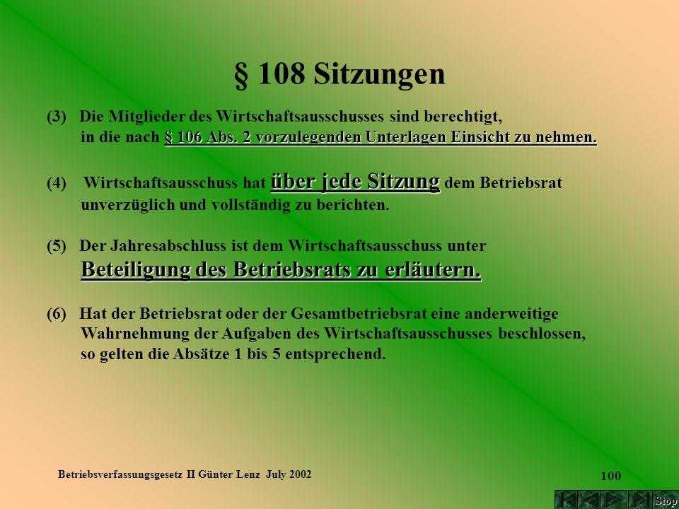 Betriebsverfassungsgesetz II Günter Lenz July 2002 100 § 108 Sitzungen (3) Die Mitglieder des Wirtschaftsausschusses sind berechtigt, § 106 Abs. 2 vor
