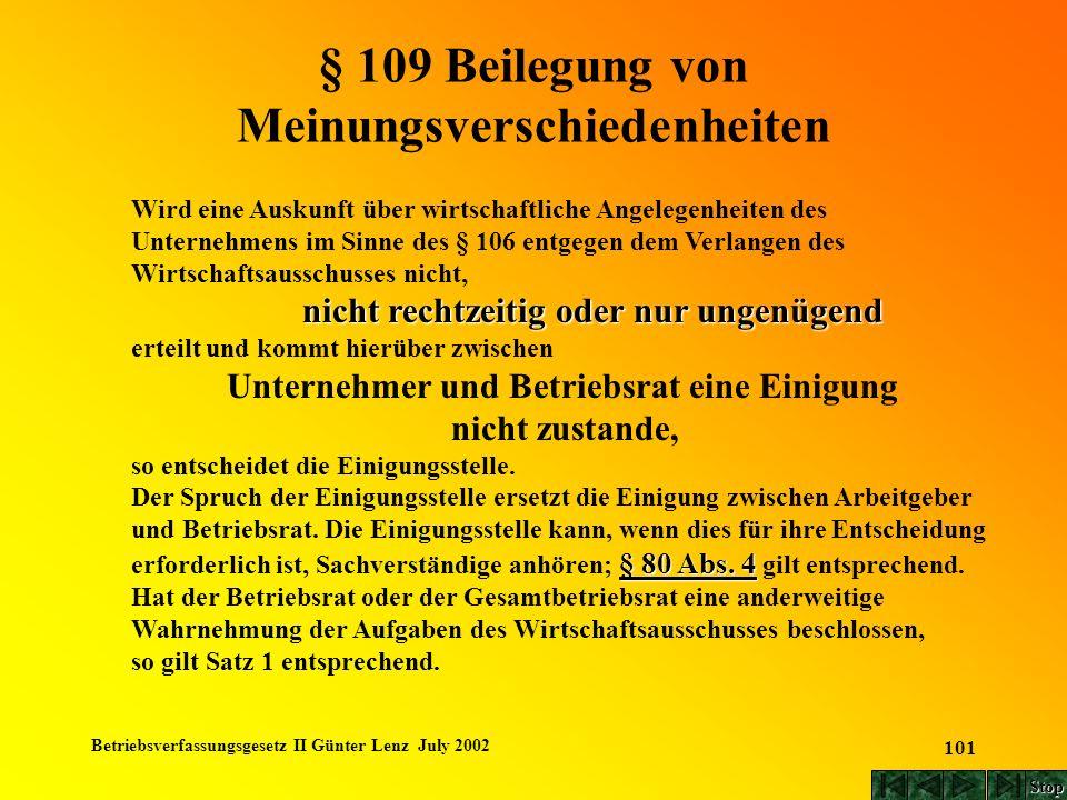 Betriebsverfassungsgesetz II Günter Lenz July 2002 101 § 109 Beilegung von Meinungsverschiedenheiten Wird eine Auskunft über wirtschaftliche Angelegen