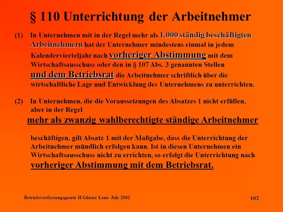 Betriebsverfassungsgesetz II Günter Lenz July 2002 102 § 110 Unterrichtung der Arbeitnehmer 1.000 ständig beschäftigten (1) In Unternehmen mit in der