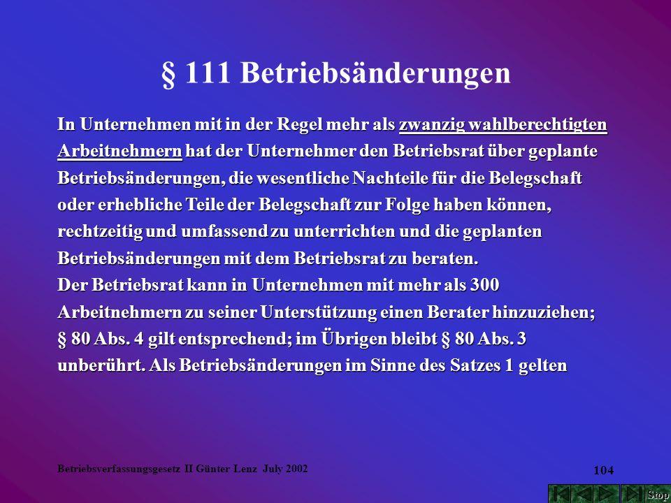 Betriebsverfassungsgesetz II Günter Lenz July 2002 104 § 111 Betriebsänderungen In Unternehmen mit in der Regel mehr als zwanzig wahlberechtigten Arbe