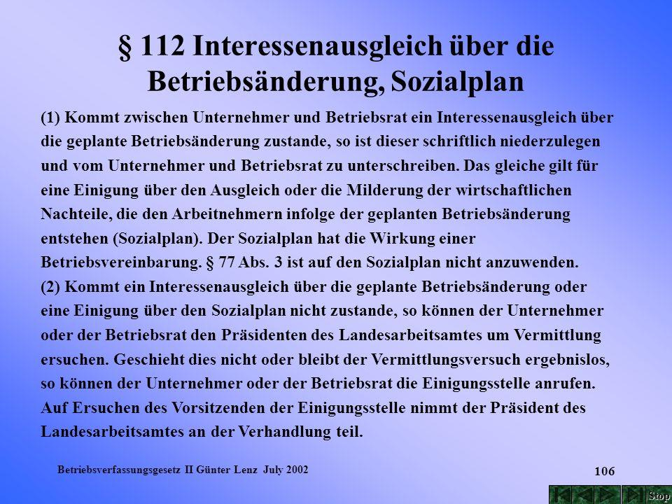 Betriebsverfassungsgesetz II Günter Lenz July 2002 106 § 112 Interessenausgleich über die Betriebsänderung, Sozialplan (1) Kommt zwischen Unternehmer