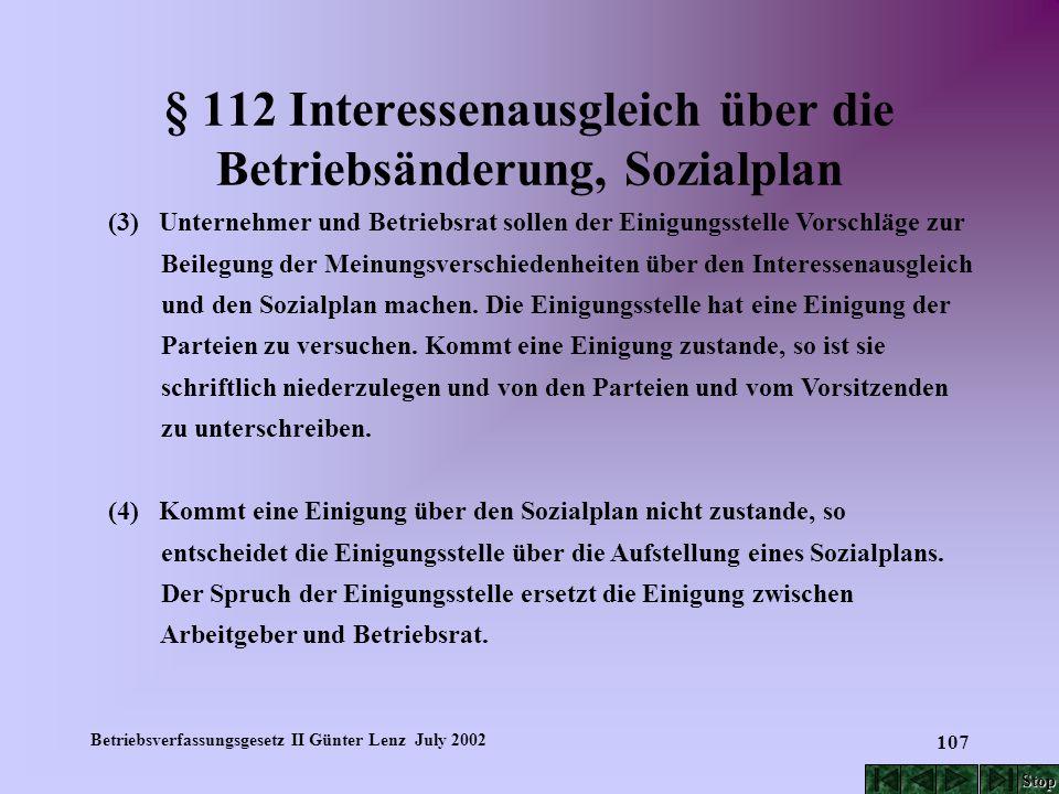 Betriebsverfassungsgesetz II Günter Lenz July 2002 107 § 112 Interessenausgleich über die Betriebsänderung, Sozialplan (3) Unternehmer und Betriebsrat