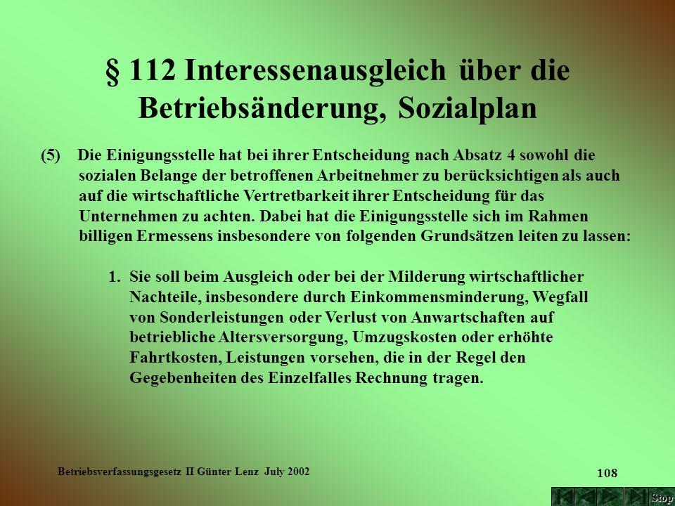 Betriebsverfassungsgesetz II Günter Lenz July 2002 108 § 112 Interessenausgleich über die Betriebsänderung, Sozialplan (5) Die Einigungsstelle hat bei