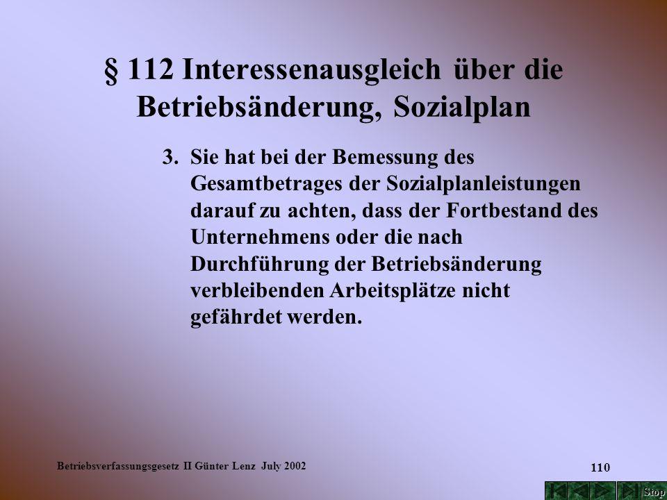 Betriebsverfassungsgesetz II Günter Lenz July 2002 110 § 112 Interessenausgleich über die Betriebsänderung, Sozialplan 3. Sie hat bei der Bemessung de