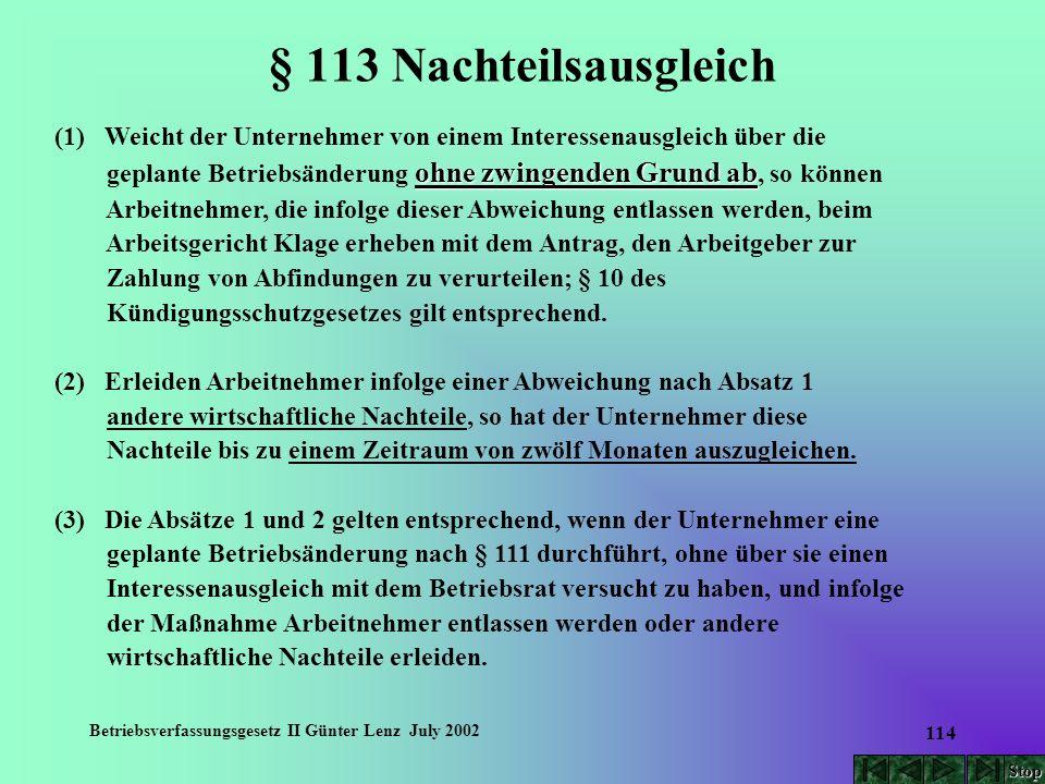 Betriebsverfassungsgesetz II Günter Lenz July 2002 114 § 113 Nachteilsausgleich (1) Weicht der Unternehmer von einem Interessenausgleich über die ohne