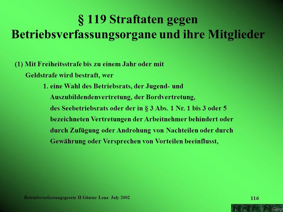 Betriebsverfassungsgesetz II Günter Lenz July 2002 116 § 119 Straftaten gegen Betriebsverfassungsorgane und ihre Mitglieder (1) Mit Freiheitsstrafe bi