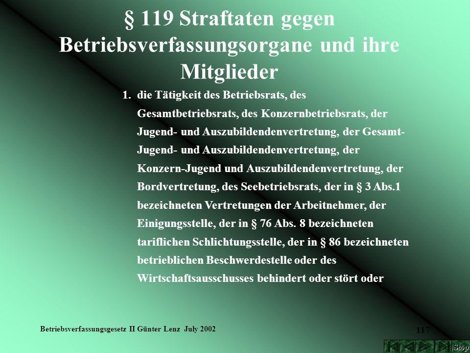 Betriebsverfassungsgesetz II Günter Lenz July 2002 117 § 119 Straftaten gegen Betriebsverfassungsorgane und ihre Mitglieder 1. die Tätigkeit des Betri