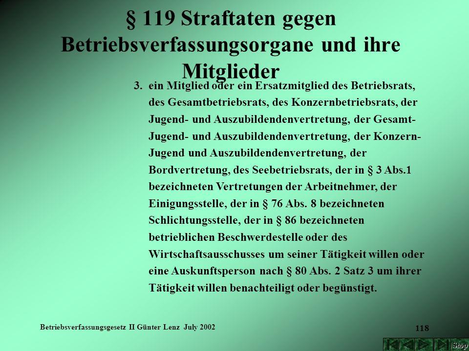 Betriebsverfassungsgesetz II Günter Lenz July 2002 118 § 119 Straftaten gegen Betriebsverfassungsorgane und ihre Mitglieder 3. ein Mitglied oder ein E