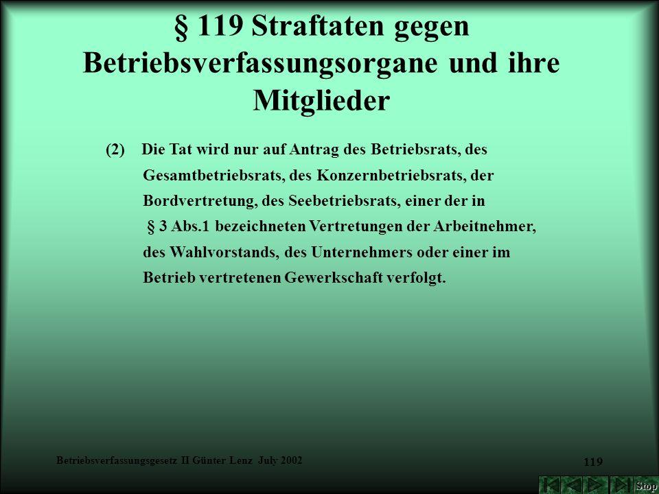 Betriebsverfassungsgesetz II Günter Lenz July 2002 119 § 119 Straftaten gegen Betriebsverfassungsorgane und ihre Mitglieder (2) Die Tat wird nur auf A