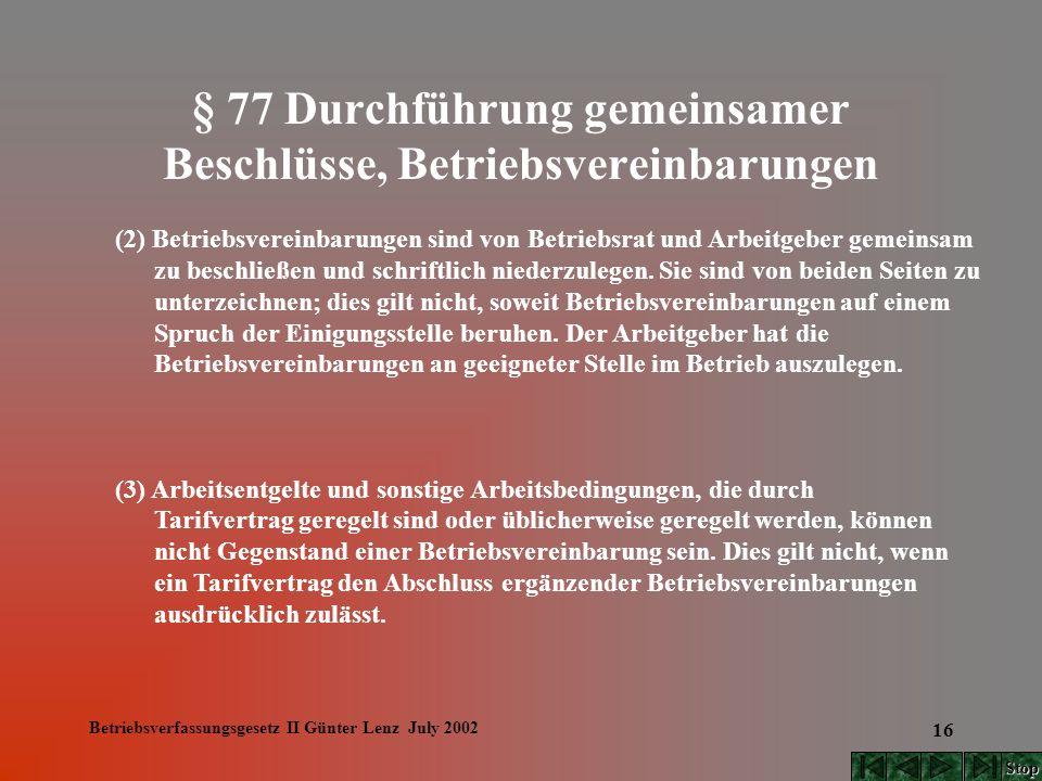 Betriebsverfassungsgesetz II Günter Lenz July 2002 16 § 77 Durchführung gemeinsamer Beschlüsse, Betriebsvereinbarungen (2) Betriebsvereinbarungen sind