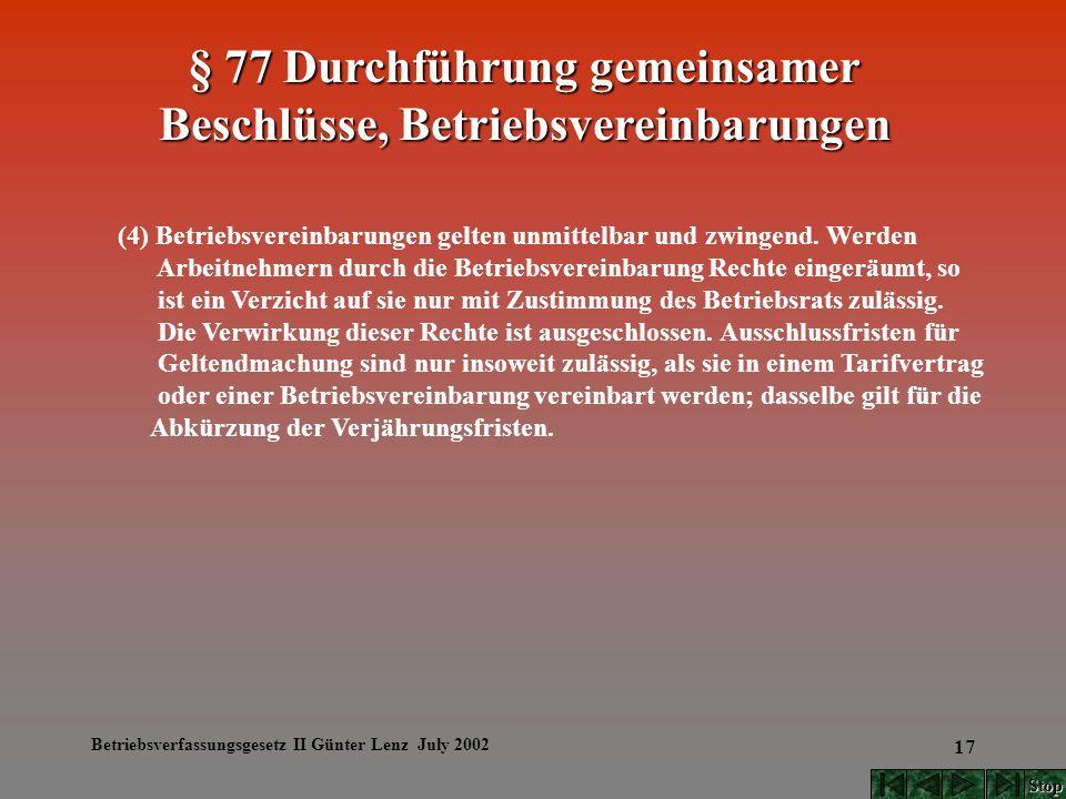 Betriebsverfassungsgesetz II Günter Lenz July 2002 17 (4) Betriebsvereinbarungen gelten unmittelbar und zwingend. Werden Arbeitnehmern durch die Betri