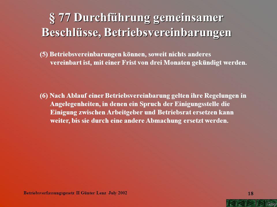 Betriebsverfassungsgesetz II Günter Lenz July 2002 18 (5) Betriebsvereinbarungen können, soweit nichts anderes vereinbart ist, mit einer Frist von dre
