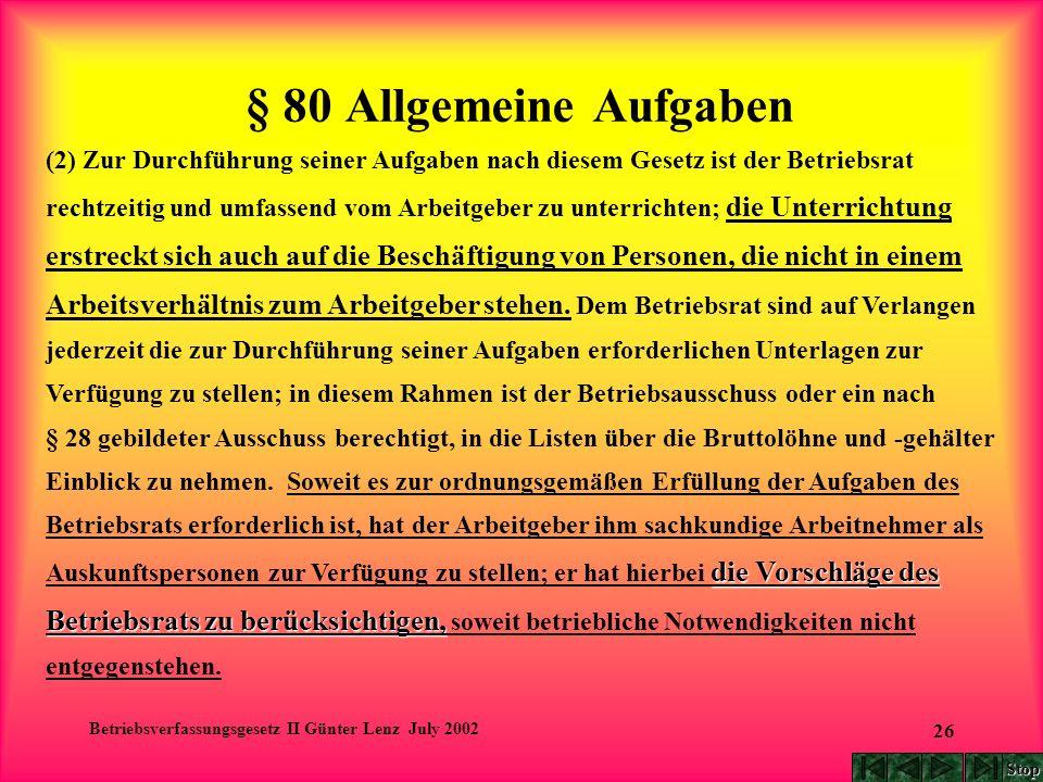 Betriebsverfassungsgesetz II Günter Lenz July 2002 26 § 80 Allgemeine Aufgaben (2) Zur Durchführung seiner Aufgaben nach diesem Gesetz ist der Betrieb
