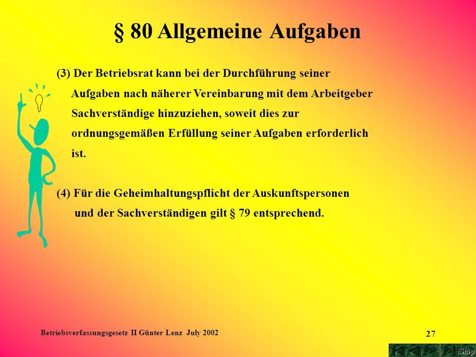 Betriebsverfassungsgesetz II Günter Lenz July 2002 27 (3) Der Betriebsrat kann bei der Durchführung seiner Aufgaben nach näherer Vereinbarung mit dem