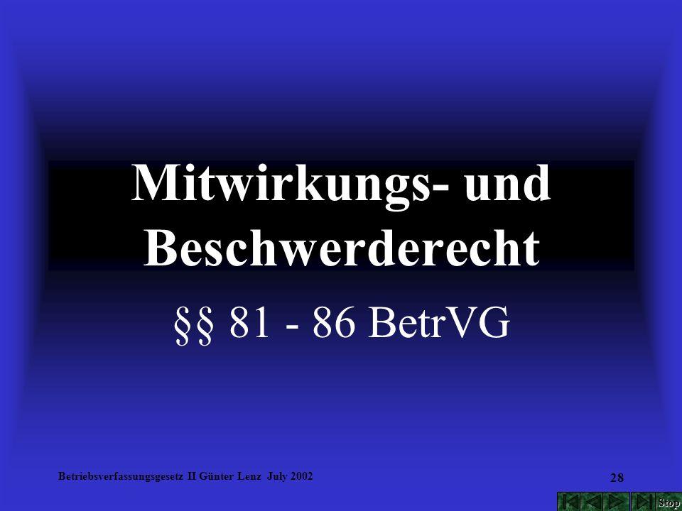 Betriebsverfassungsgesetz II Günter Lenz July 2002 28 Mitwirkungs- und Beschwerderecht §§ 81 - 86 BetrVG Stop