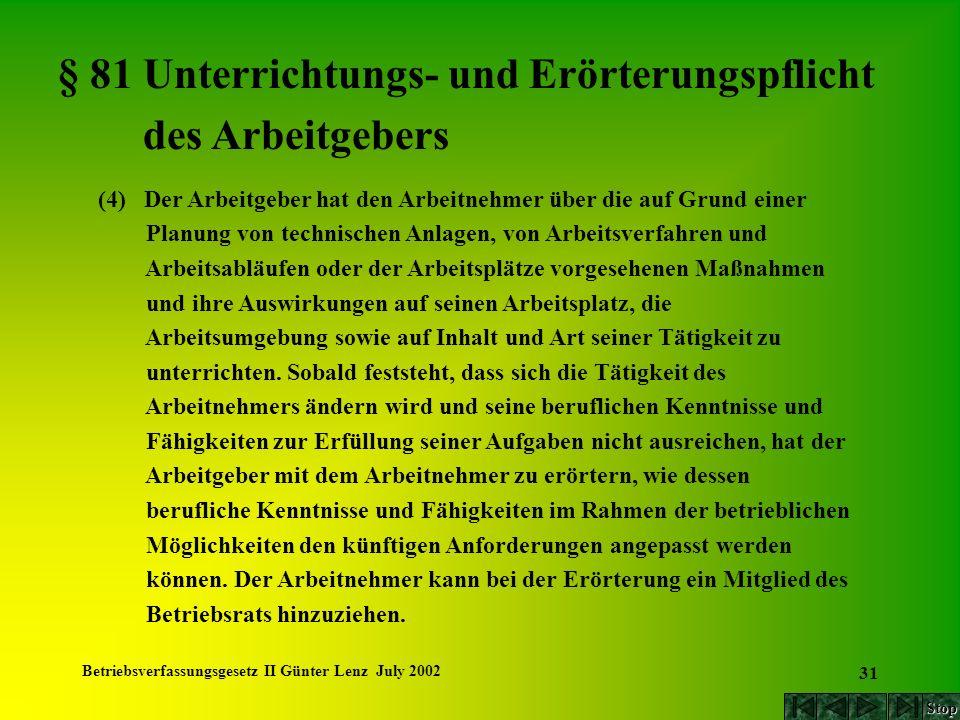 Betriebsverfassungsgesetz II Günter Lenz July 2002 31 § 81 Unterrichtungs- und Erörterungspflicht des Arbeitgebers (4) Der Arbeitgeber hat den Arbeitn