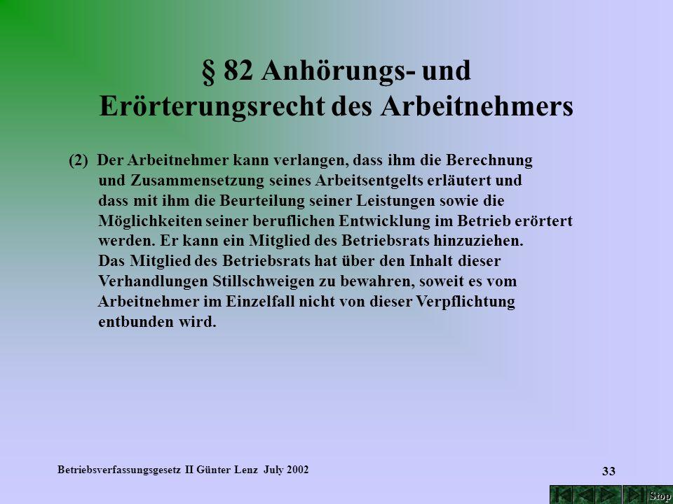 Betriebsverfassungsgesetz II Günter Lenz July 2002 33 § 82 Anhörungs- und Erörterungsrecht des Arbeitnehmers (2) Der Arbeitnehmer kann verlangen, dass