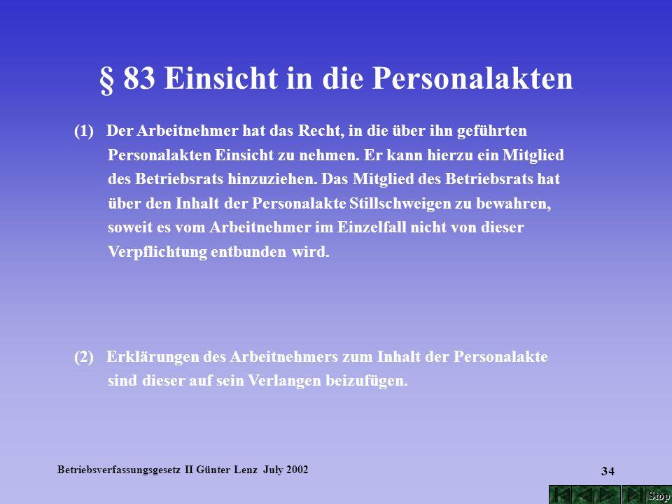 Betriebsverfassungsgesetz II Günter Lenz July 2002 34 § 83 Einsicht in die Personalakten (1) Der Arbeitnehmer hat das Recht, in die über ihn geführten