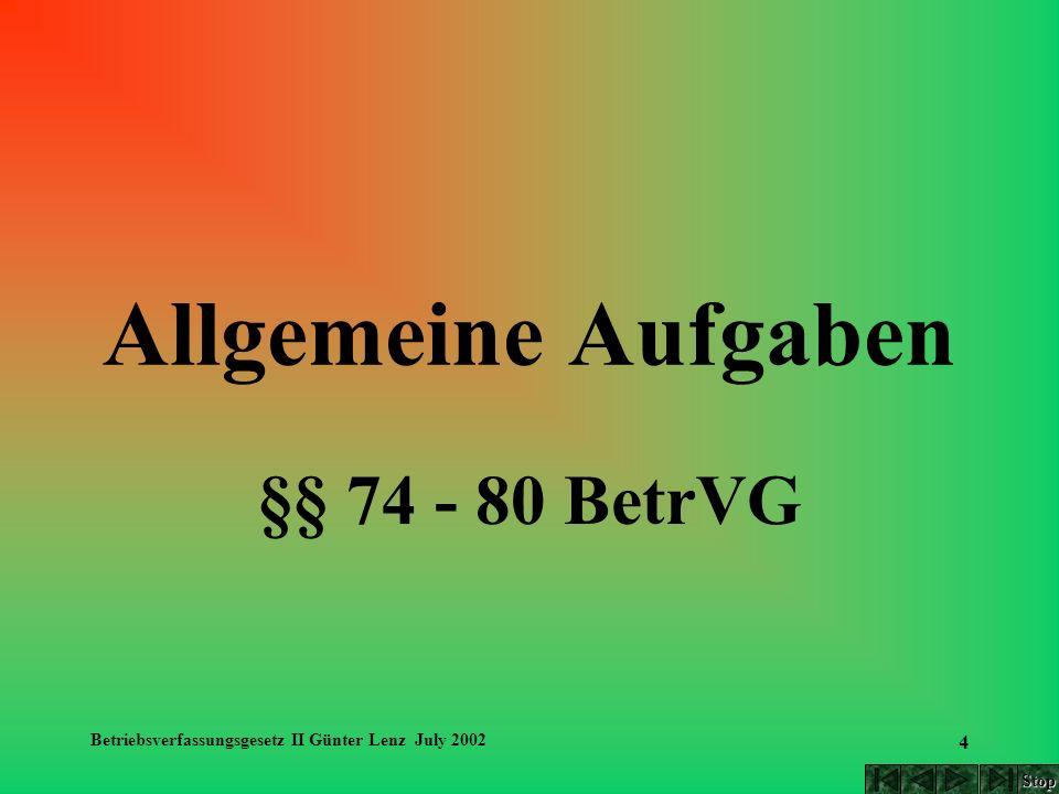 Betriebsverfassungsgesetz II Günter Lenz July 2002 4 Allgemeine Aufgaben §§ 74 - 80 BetrVG Stop