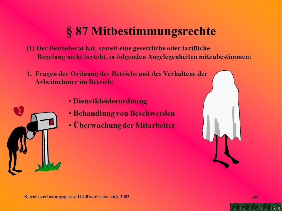 Betriebsverfassungsgesetz II Günter Lenz July 2002 40 § 87 Mitbestimmungsrechte (1) Der Betriebsrat hat, soweit eine gesetzliche oder tarifliche Regel
