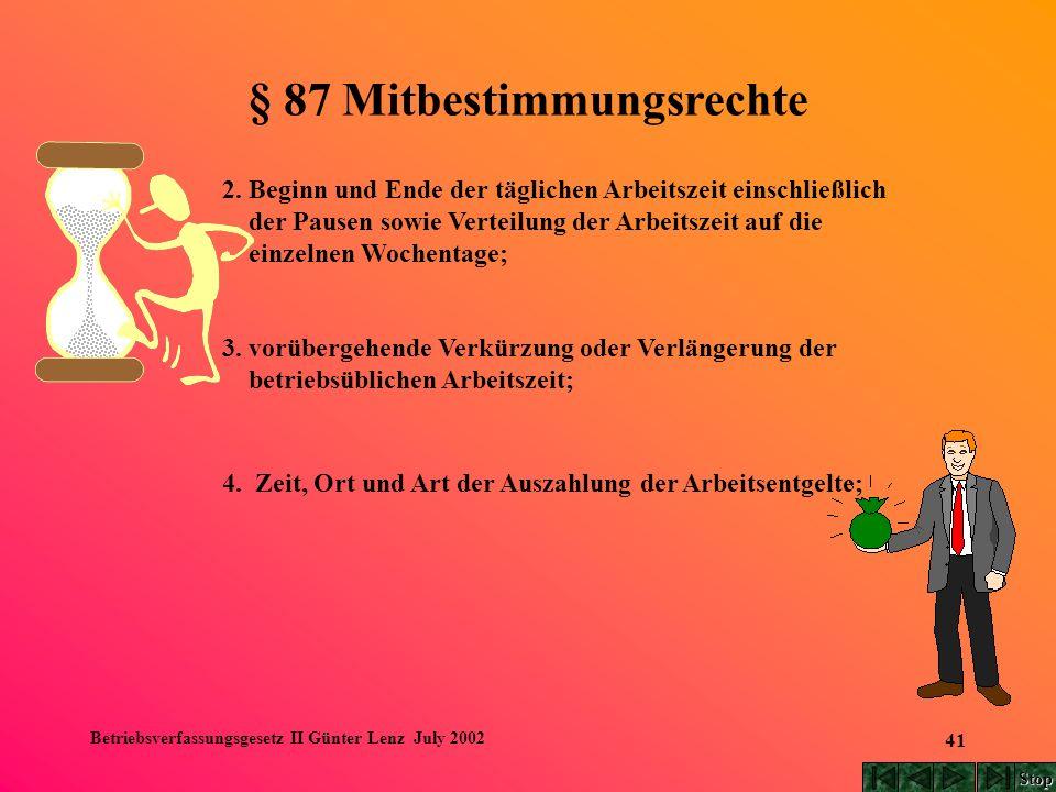 Betriebsverfassungsgesetz II Günter Lenz July 2002 41 § 87 Mitbestimmungsrechte 2. Beginn und Ende der täglichen Arbeitszeit einschließlich der Pausen