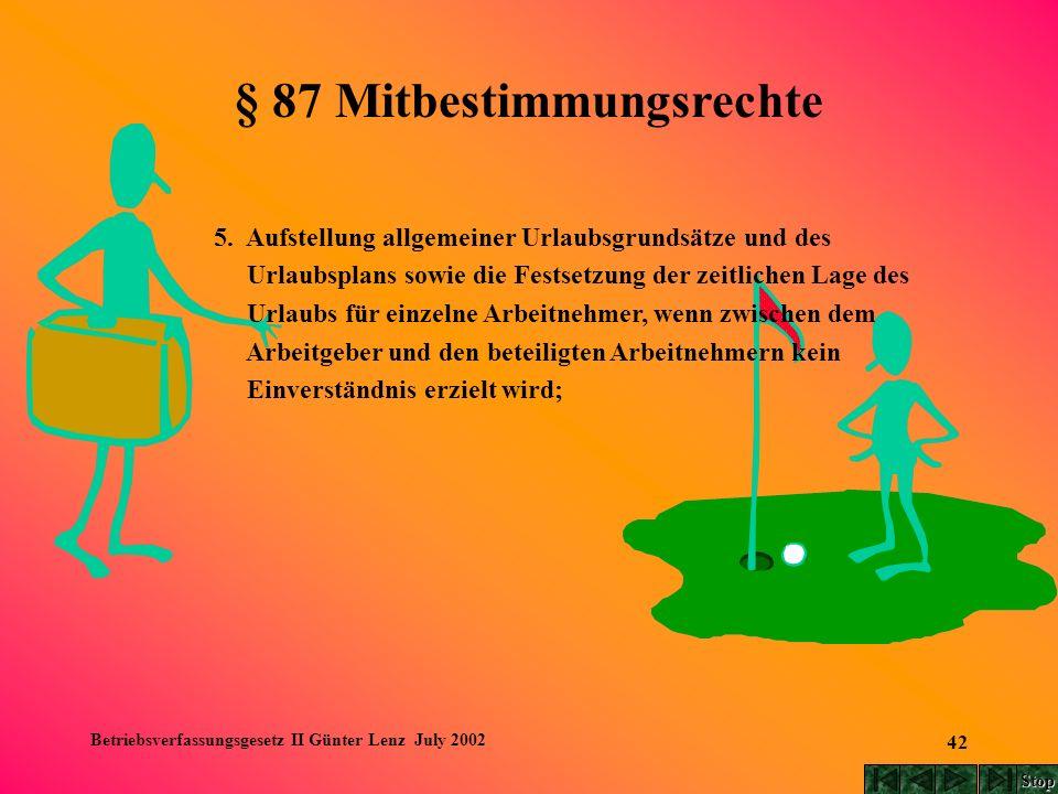 Betriebsverfassungsgesetz II Günter Lenz July 2002 42 § 87 Mitbestimmungsrechte 5. Aufstellung allgemeiner Urlaubsgrundsätze und des Urlaubsplans sowi