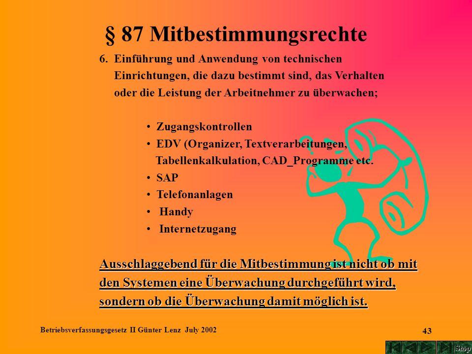 Betriebsverfassungsgesetz II Günter Lenz July 2002 43 6. Einführung und Anwendung von technischen Einrichtungen, die dazu bestimmt sind, das Verhalten