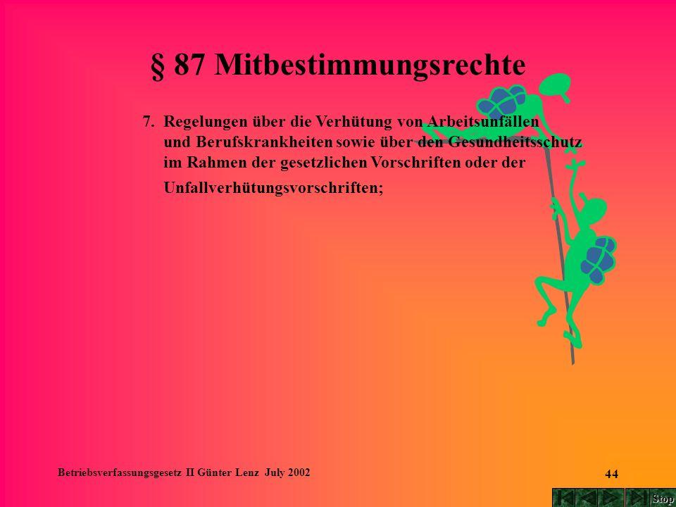 Betriebsverfassungsgesetz II Günter Lenz July 2002 44 § 87 Mitbestimmungsrechte 7. Regelungen über die Verhütung von Arbeitsunfällen und Berufskrankhe