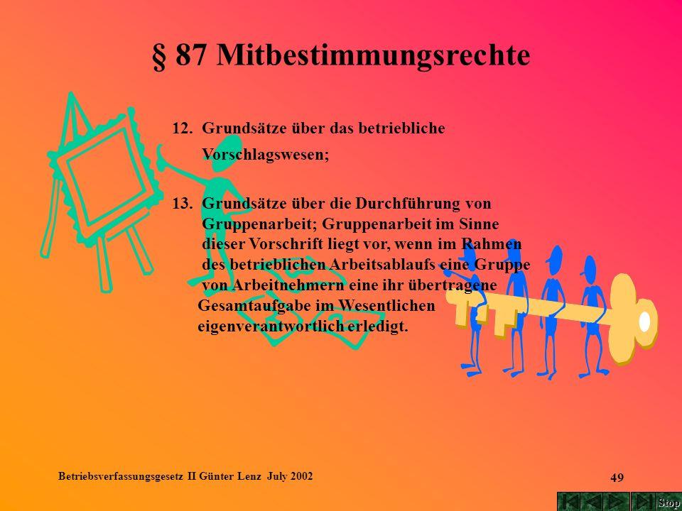 Betriebsverfassungsgesetz II Günter Lenz July 2002 49 § 87 Mitbestimmungsrechte 12. Grundsätze über das betriebliche Vorschlagswesen; 13. Grundsätze ü